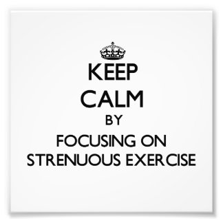 Keep Calm by focusing on Strenuous Exercise Photographic Print