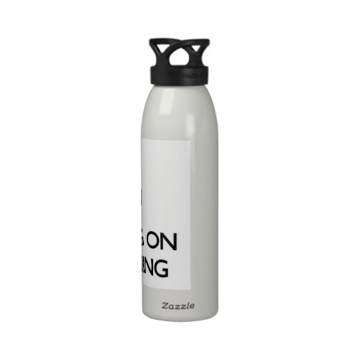 Keep Calm by focusing on Stretching Water Bottle