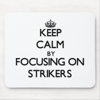 Keep Calm by focusing on Strikers Mouse Pads