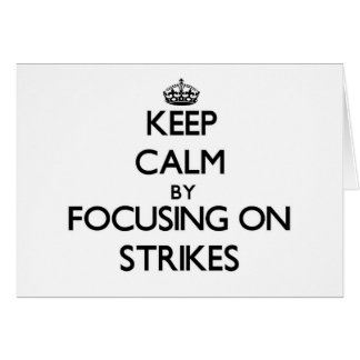 Keep Calm by focusing on Strikes Card