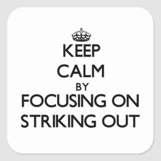 Keep Calm by focusing on Striking Out Square Sticker