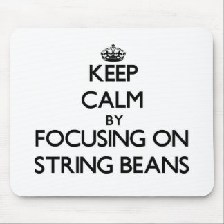 Keep Calm by focusing on String Beans Mouse Pad