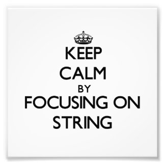 Keep Calm by focusing on String Photo