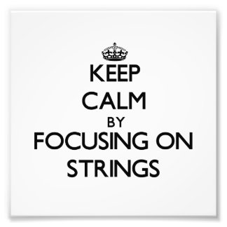 Keep Calm by focusing on Strings Photograph