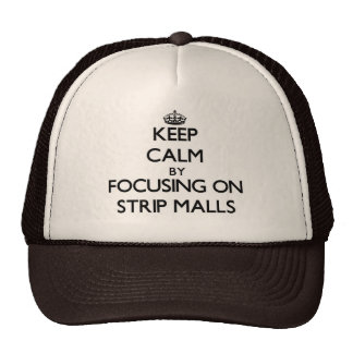 Keep Calm by focusing on Strip Malls Trucker Hats