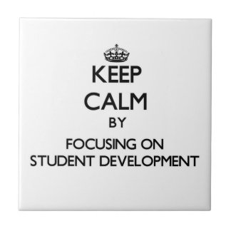 Keep calm by focusing on Student Development Tile