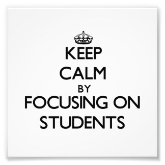 Keep Calm by focusing on Students Photograph