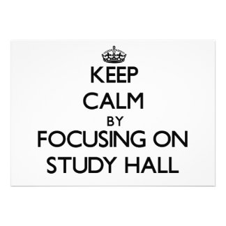 Keep Calm by focusing on Study Hall Invite
