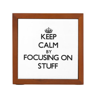 Keep Calm by focusing on Stuff Pencil Holder