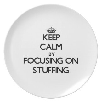 Keep Calm by focusing on Stuffing Party Plate