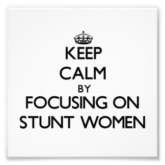 Keep Calm by focusing on Stunt Women Photo Print