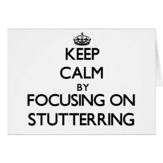 Keep Calm by focusing on Stutterring Greeting Card