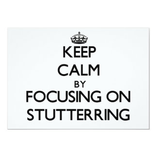 Keep Calm by focusing on Stutterring 5x7 Paper Invitation Card