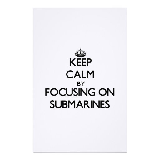 Keep Calm by focusing on Submarines Stationery Paper