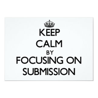 """Keep Calm by focusing on Submission 5"""" X 7"""" Invitation Card"""