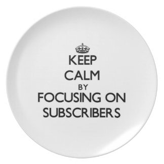 Keep Calm by focusing on Subscribers Party Plates