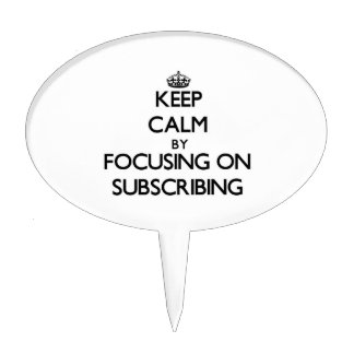 Keep Calm by focusing on Subscribing Cake Pick