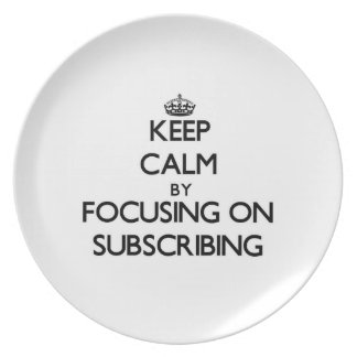 Keep Calm by focusing on Subscribing Party Plate