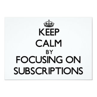 Keep Calm by focusing on Subscriptions 5x7 Paper Invitation Card