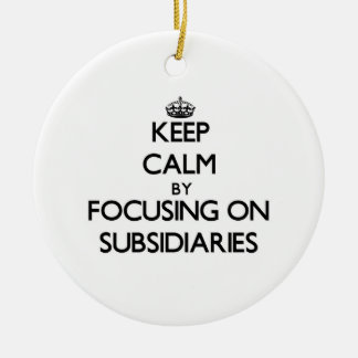 Keep Calm by focusing on Subsidiaries Double-Sided Ceramic Round Christmas Ornament