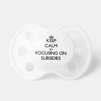 Keep Calm by focusing on Subsidies Baby Pacifier