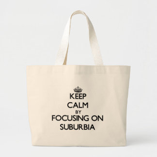 Keep Calm by focusing on Suburbia Tote Bags