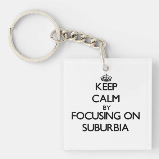 Keep Calm by focusing on Suburbia Keychain