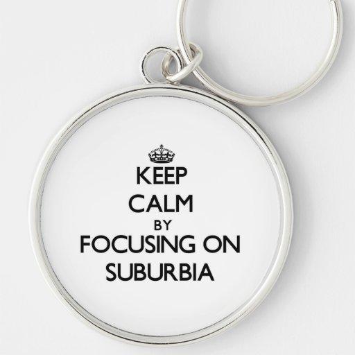 Keep Calm by focusing on Suburbia Key Chains