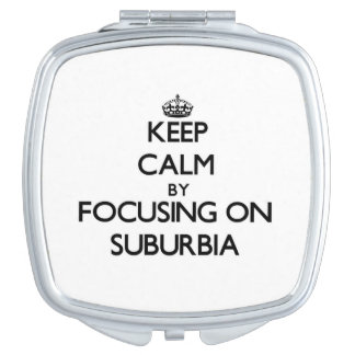 Keep Calm by focusing on Suburbia Travel Mirrors