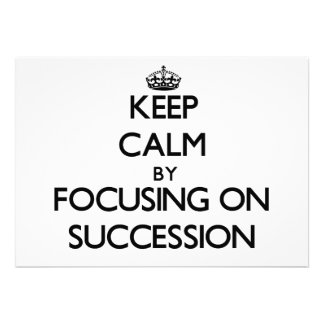 Keep Calm by focusing on Succession Invitations