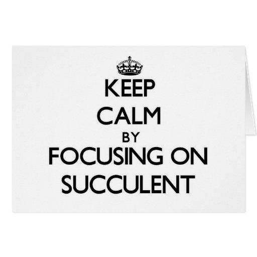 Keep Calm by focusing on Succulent Greeting Card