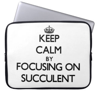 Keep Calm by focusing on Succulent Computer Sleeve