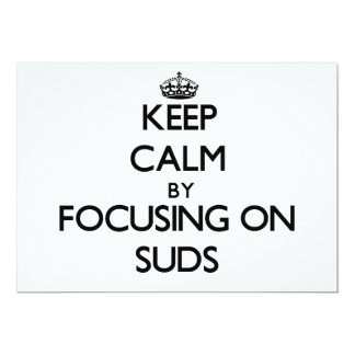Keep Calm by focusing on Suds 5x7 Paper Invitation Card