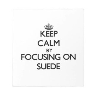 Keep Calm by focusing on Suede Memo Pad