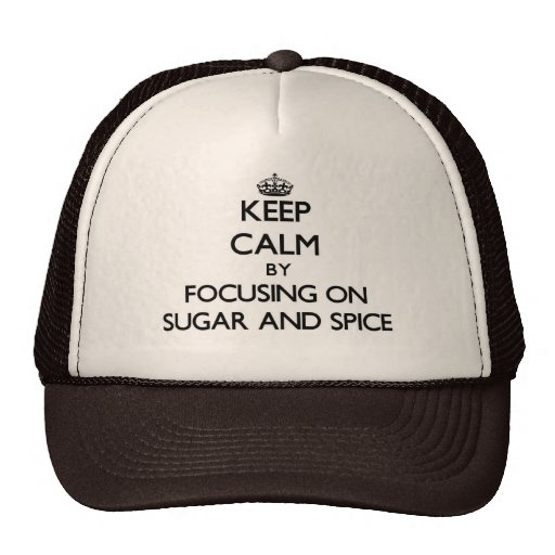 Keep Calm by focusing on Sugar And Spice Mesh Hat