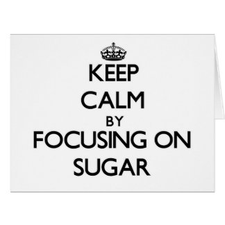 Keep Calm by focusing on Sugar Large Greeting Card