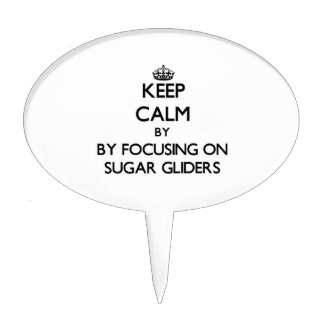Keep calm by focusing on Sugar Gliders Cake Topper