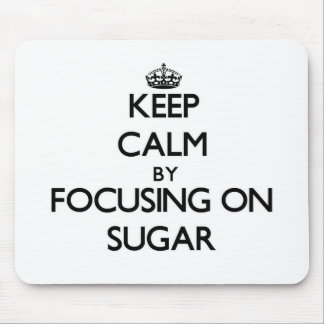 Keep Calm by focusing on Sugar Mouse Pad