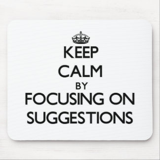 Keep Calm by focusing on Suggestions Mouse Pad