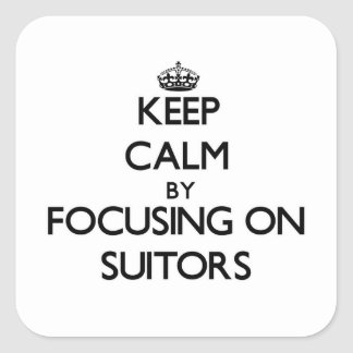 Keep Calm by focusing on Suitors Square Sticker