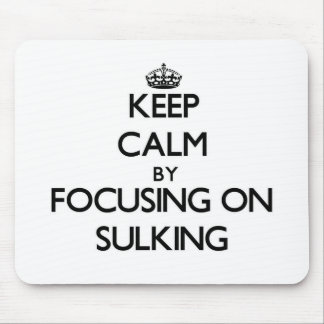 Keep Calm by focusing on Sulking Mousepads
