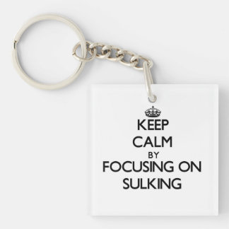 Keep Calm by focusing on Sulking Single-Sided Square Acrylic Keychain