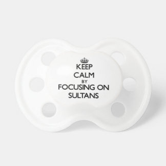 Keep Calm by focusing on Sultans Pacifier