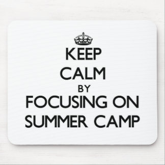 Keep Calm by focusing on Summer Camp Mouse Pad