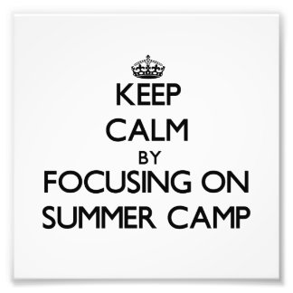 Keep Calm by focusing on Summer Camp Photo