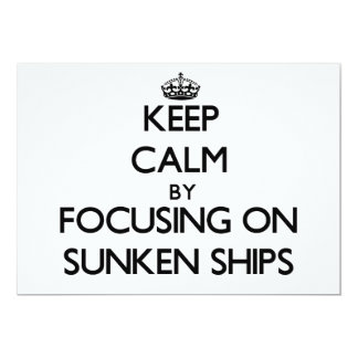 Keep Calm by focusing on Sunken Ships Invitations