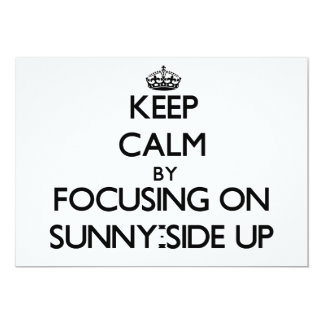 Keep Calm by focusing on Sunny-Side Up 5x7 Paper Invitation Card