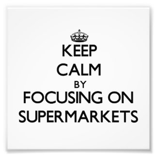 Keep Calm by focusing on Supermarkets Photograph