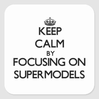 Keep Calm by focusing on Supermodels Square Sticker