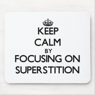 Keep Calm by focusing on Superstition Mouse Pad